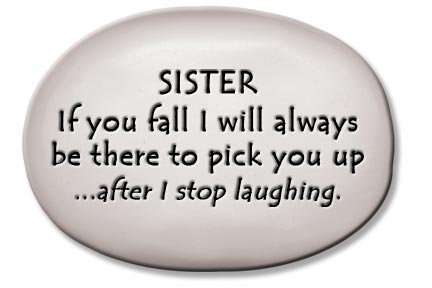 """3.5""""x5""""x1  """"SISTER If you fall I will always be there...stop laughing."""""""