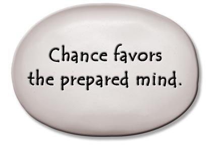 "3.5"" x 5"" x 1 ""Chance favors the prepared mind."""