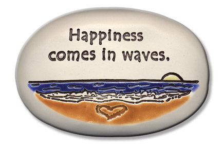 "3.5"" x 5"" x 1 ""Happiness comes in waves."""