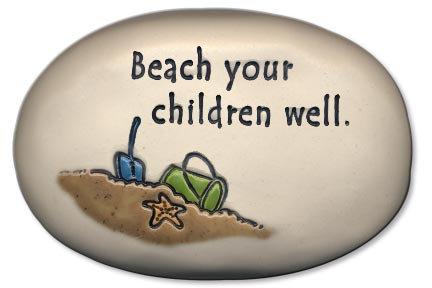 "3.5"" x 5"" x 1  ""Beach your children well."""