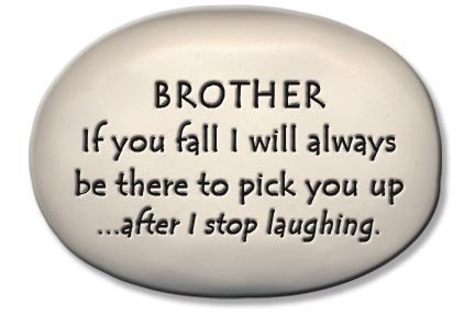 "3.5""x5""x1  ""BROTHER If you fall I will always be there...stop laughing"""