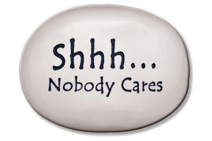 "3.5""x5""x1  ""Shhh...Nobody  Cares"""