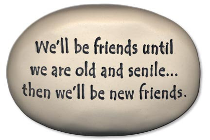 "3.5"" x 5"" x 1  ""We'll be friends until we're old and senile, then we'll be...."""