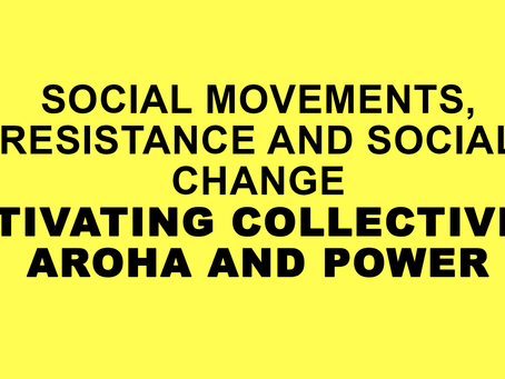 """Social Movements, Resistance and Social Change conference""""Activating Collectivity: Aroha and Power"""""""