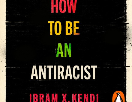 How to be an Antiracist, by Ibram X Kendi