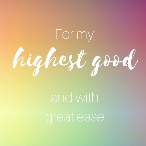 Always for highest good and great ease