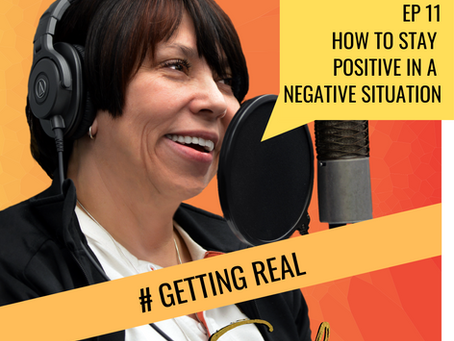 Ep 11 | How to Stay Positive in a Negative Situation