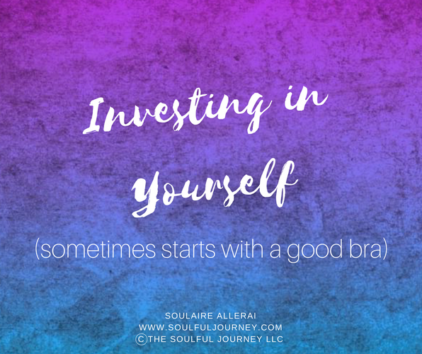 Investing In Yourself (sometimes starts with a good bra)