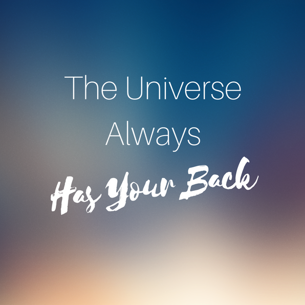 The Universe Always Has Your Back (and sometimes that's terrifying)