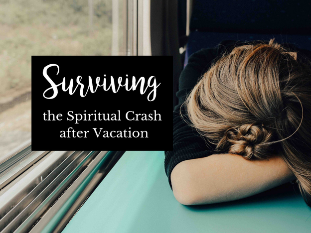 Surviving the Spiritual Crash after Vacation