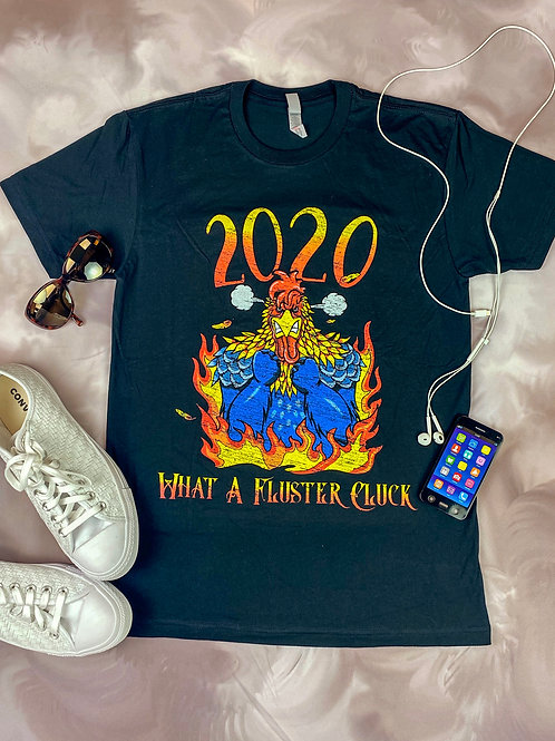 2020 What a Fluster Cluck T-Shirt