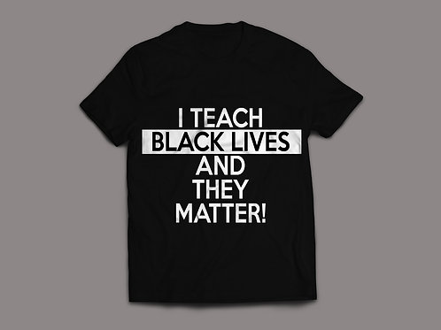 I TEACH BLACK LIVES & THEY MATTER