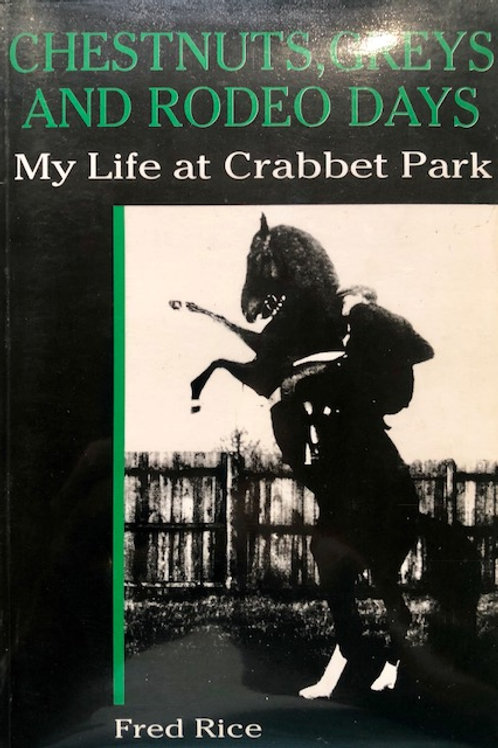 Chestnuts, Greys and Rodeo Days My Life at Crabbet park, by Fred Rice