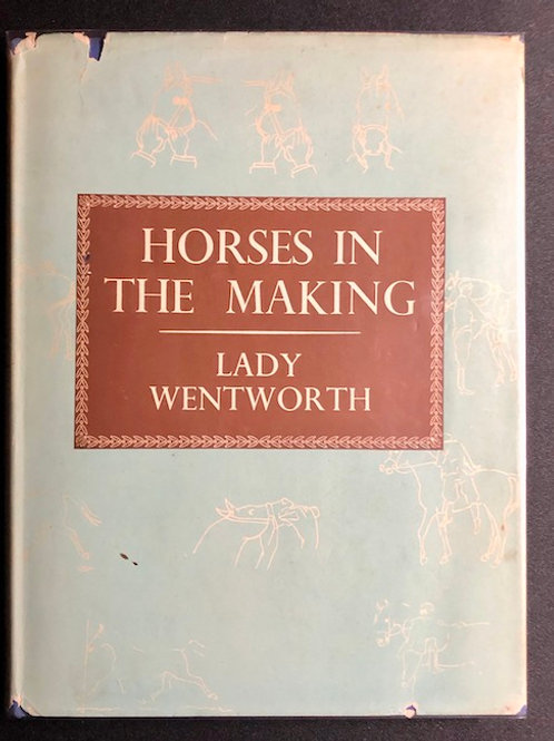 Horses in the Making with Dust Jacket - Lady Wentworth