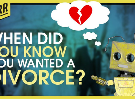 WHEN DID YOU KNOW YOU WANTED A DIVORCE?