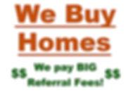 We Buy Homes- We pay BIG Referral Fees.J