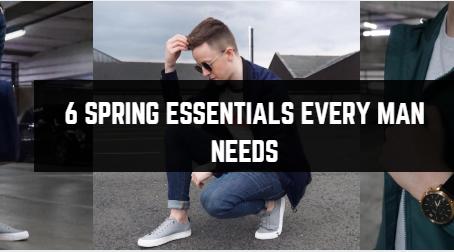 6 SPRING Essentials Every Man Needs