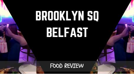 Brooklyn Sq Belfast-  Food Review