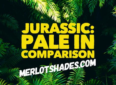 JURASSIC: Pale in Comparison