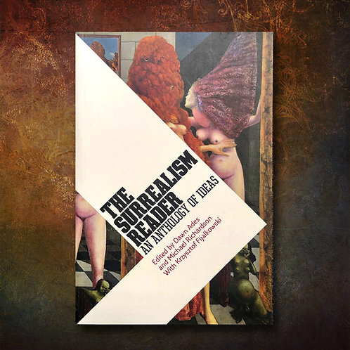 Surrealism Reader: An Anthology of Ideas by Dawn Ades et al