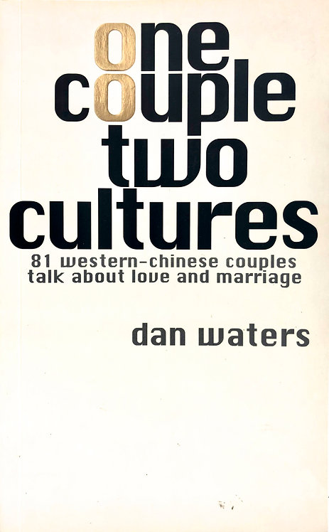 ONE COUPLE TWO CULTURES: 81 WESTERN-CHINESE COUPLES TALK ABOUT LOVE AND MARRIAGE