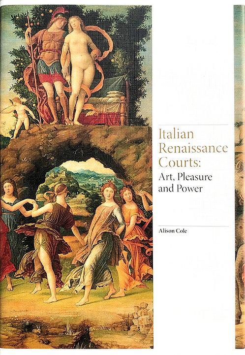 Italian Renaissance Courts : Art, Pleasure and Power - Alison Cole