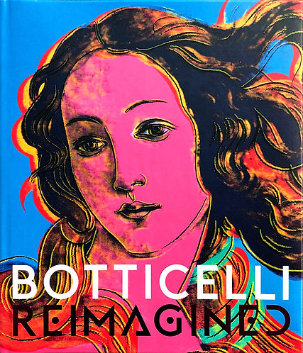 Botticelli Reimagined - edited by Mark Evans, Stefan Weppelmann