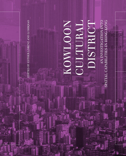 KOWLOON CULTURAL DISTRICT—AN INVESTIGATION INTO SPATIAL CAPABILITIES IN HONGKONG
