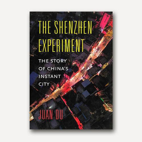 The Shenzhen Experiment : The Story of China's Instant City