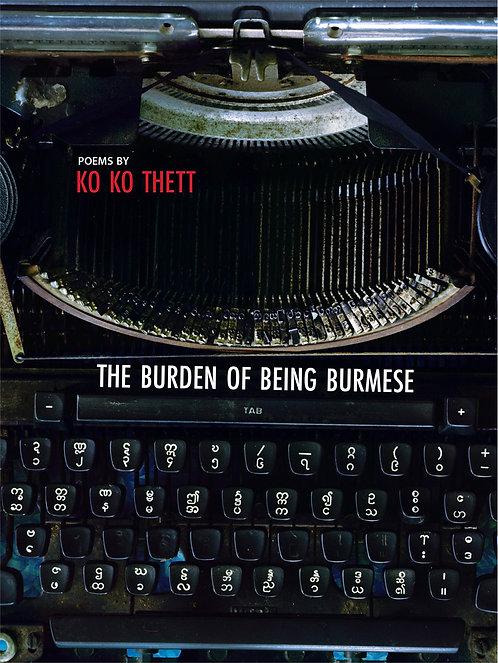 THE BURDEN OF BEING BURMESE poems by Ko Ko Thett