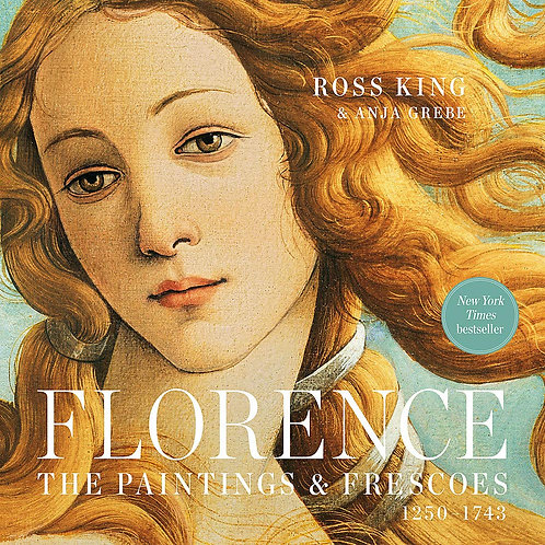 Florence : The Paintings & Frescoes, 1250-1743 by Ross King and Anja Grebe