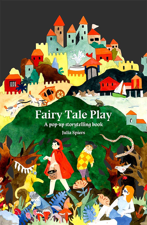 Fairy Tale Play: A pop-up storytelling book | Julia Spiers