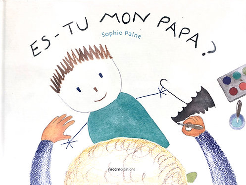 ES-TU MON PAPA? / ARE YOU MY MUMMY? written by and illustrated by Sophie Paine