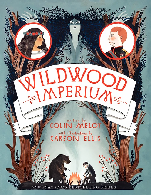 Wildwood Imperium, by Colin Meloy, illustrated by Carson Ellis