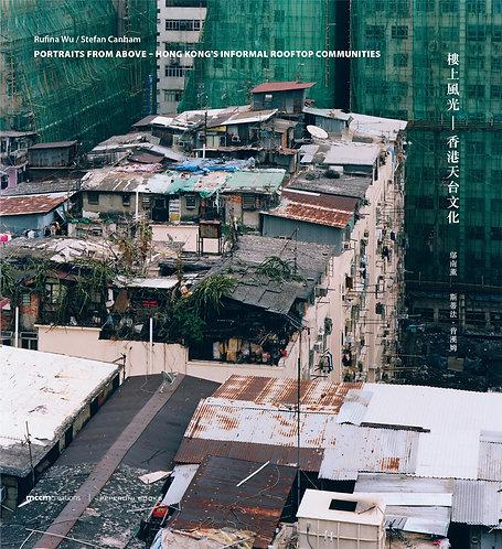 PORTRAITS FROM ABOVE — HONG KONG'S INFORMAL ROOFTOP COMMUNITIES