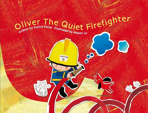 OLIVER, THE QUIET FIREFIGHTER by Sophie Paine, illustrated by Maxim Lo