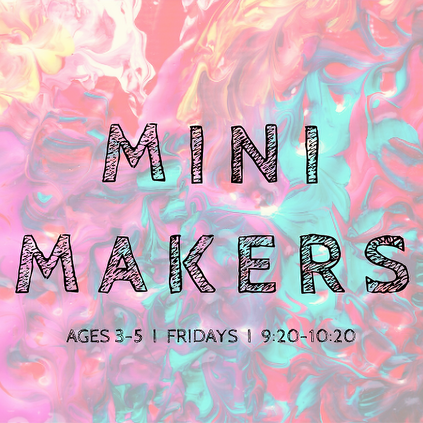 Mini Makers: Ages 3-5