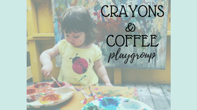 Crayons & Coffee Playgroup: Ages 6 months-2 years