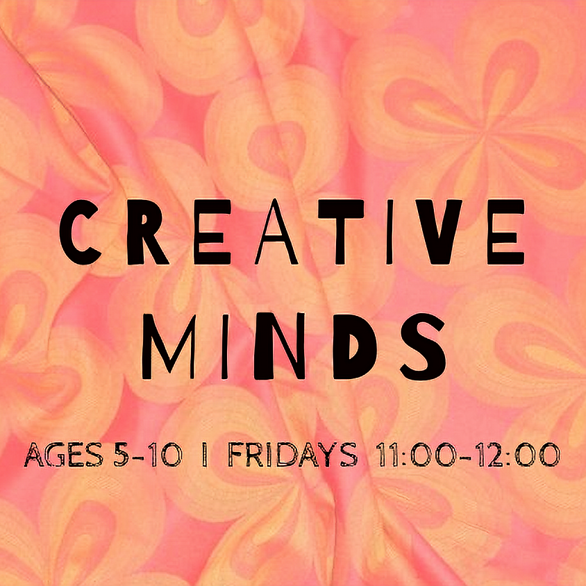 Creative Minds: Ages 5-10