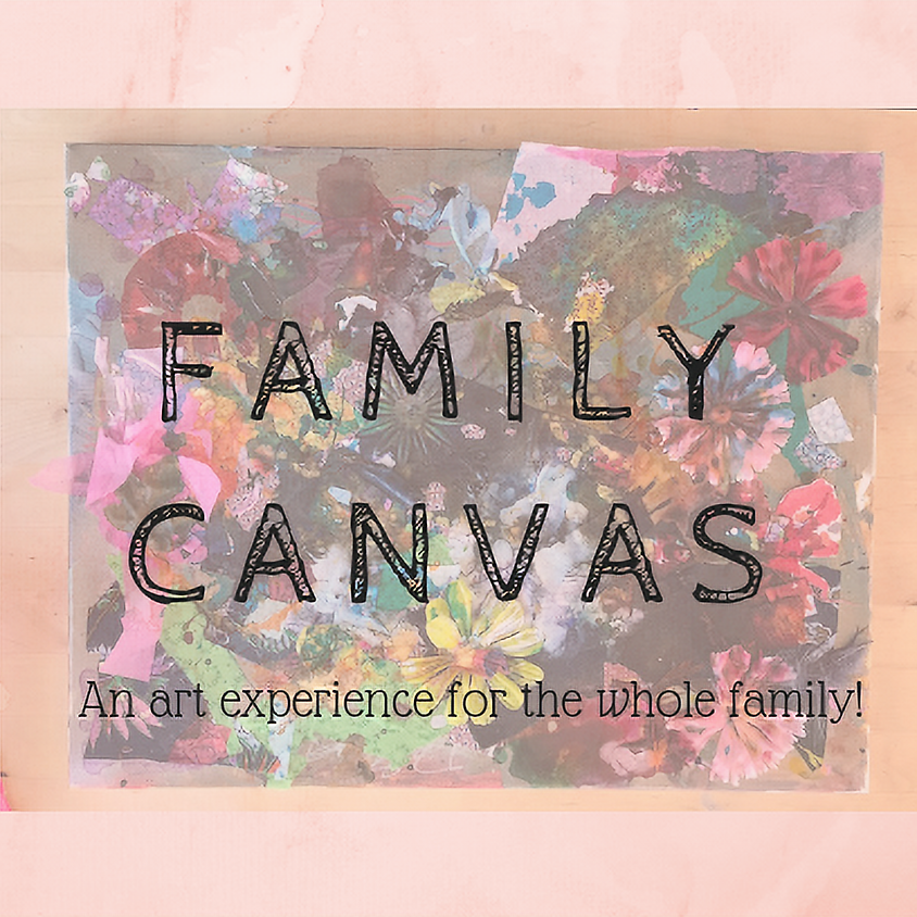 Family Canvas: All Ages!