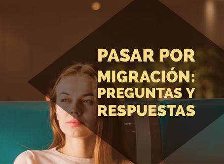 Pasar por migración: preguntas y respuestas.