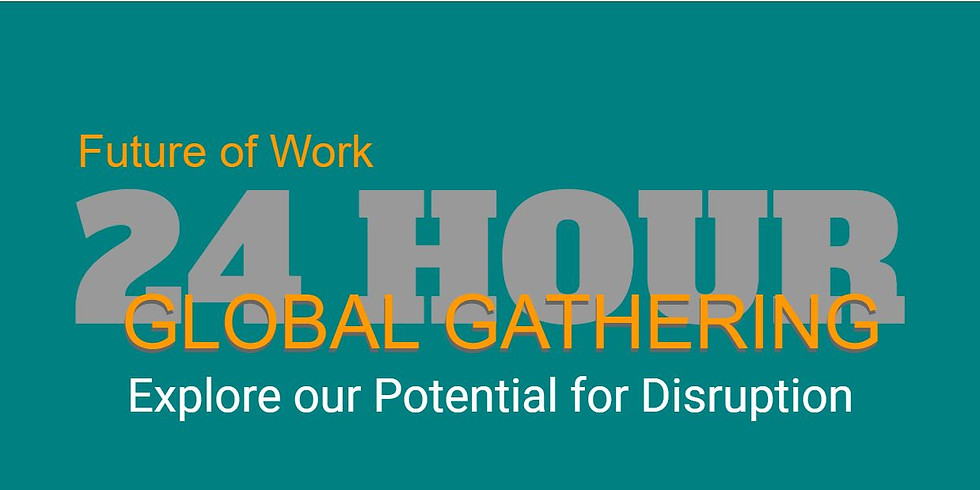 Future of Work - 24 Hour Global Gathering