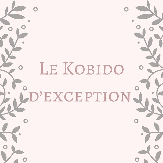 LE KOBIDO D'EXCEPTION