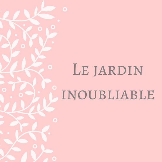 LE JARDIN INOUBLIABLE