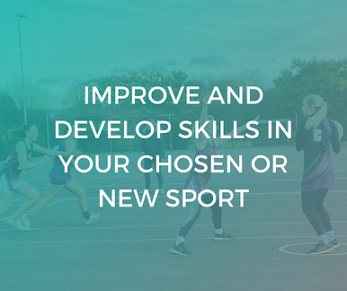 IMPROVE AND DEVELOP SKILLS INYOUR CHOSEN