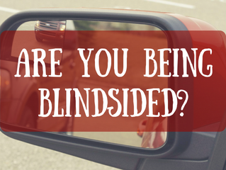 Are You Being Blindsided?