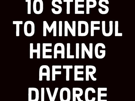 10 steps to mindful healing after a divorce