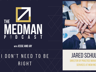 I Don't Need to be Right with Jared Schultz Director of Practice Management Services at MSM Inc.