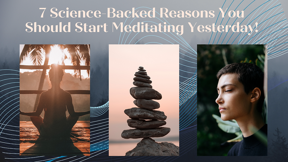 7 Science-Backed Reasons You Should Start Meditating Yesterday!