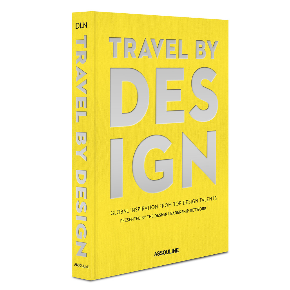 Travel By Design, global inspiration from top design talents presented by the Design Leadership Network. Yellow hardcover coffee table book
